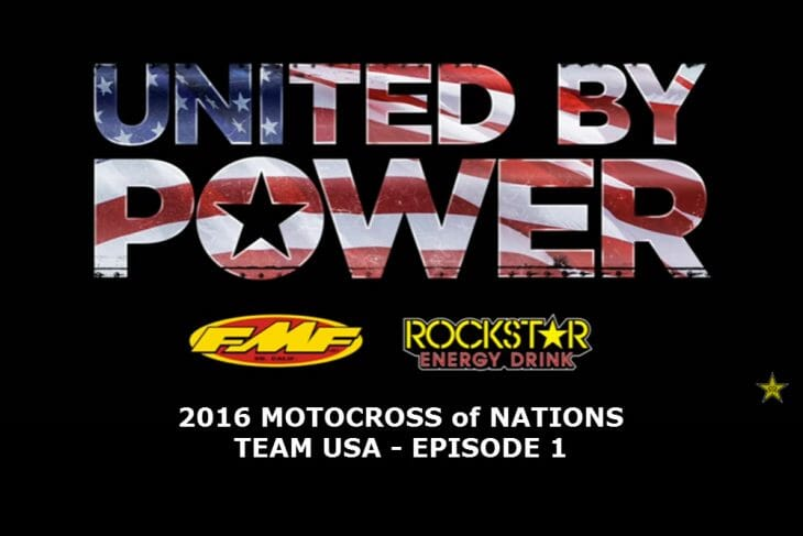 FMF 2016 Motocross of Nations United by Power Video Episode One