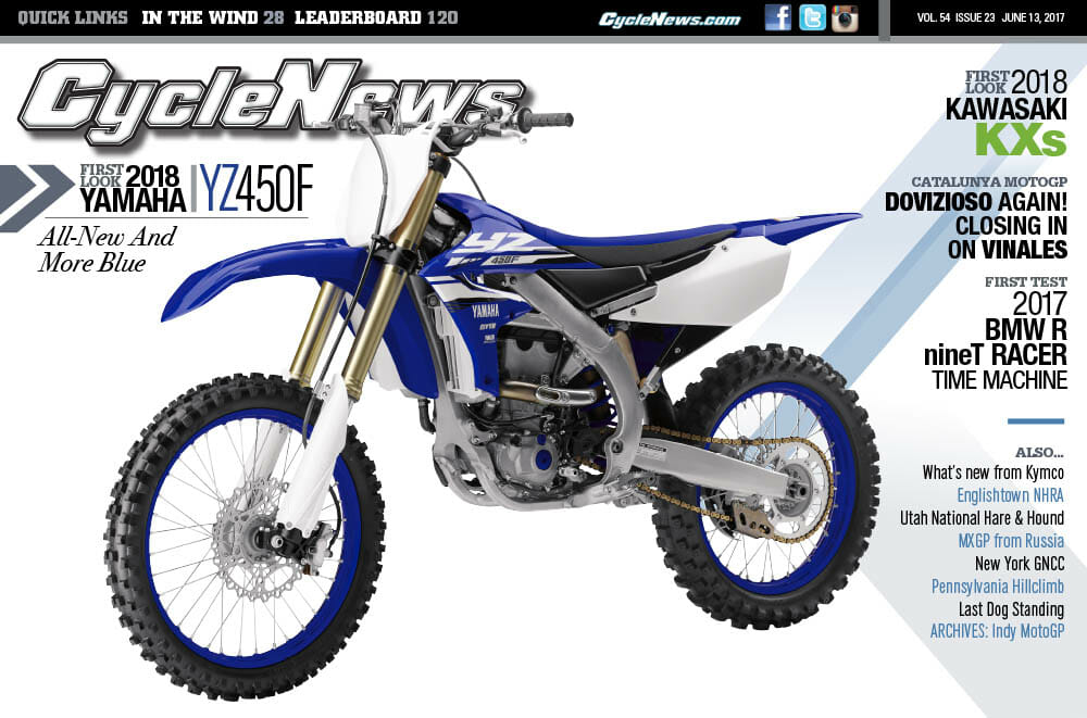 Cycle News Magazine #23: First Look 2018 Yamaha YZ450F, Catalunya MotoGP, First Test BMW R nineT Racer...