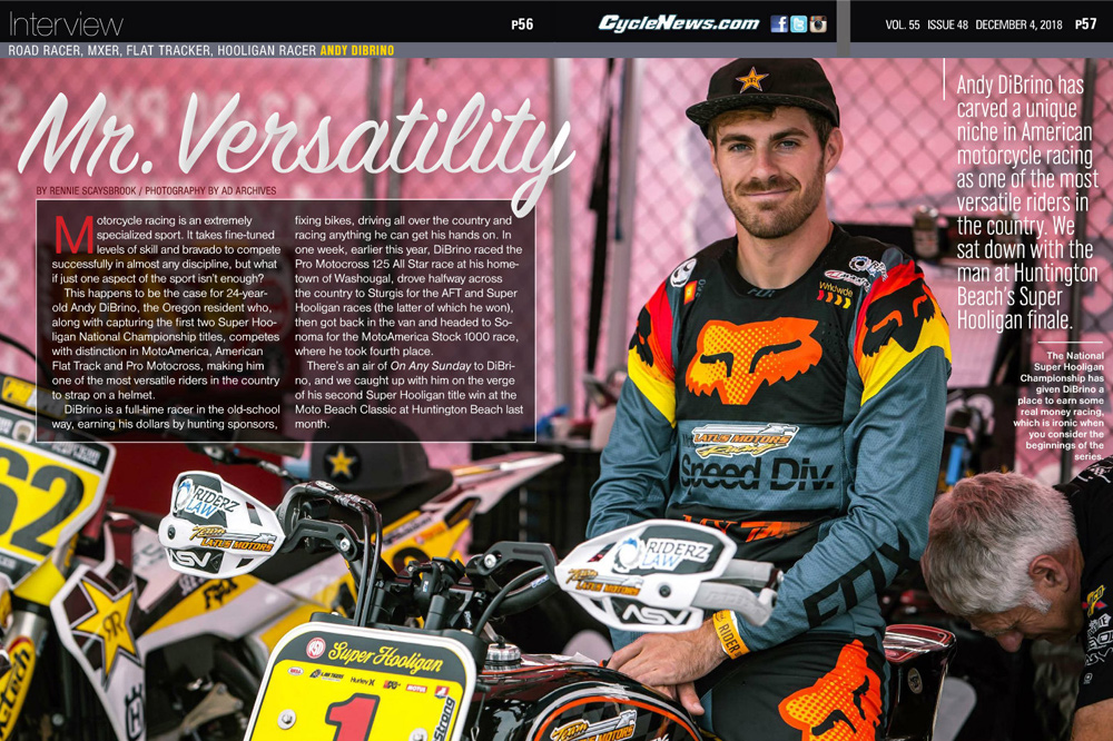 Andy DiBrino has carved a unique niche an American motorcycle racing as one of the most versatile riders in the country. We sat down with the man at Huntington Beach's Super Hooligan finale.