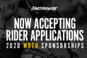 Fasthouse 2020 Moto Sponsorships Now Open Fasthouse is accepting applications until November 15, 2019